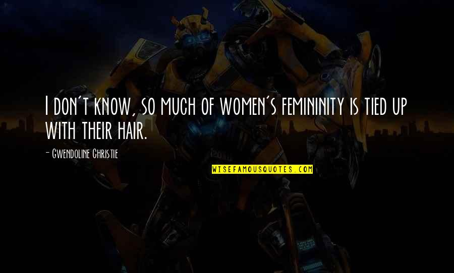 Tied Hair Quotes By Gwendoline Christie: I don't know, so much of women's femininity