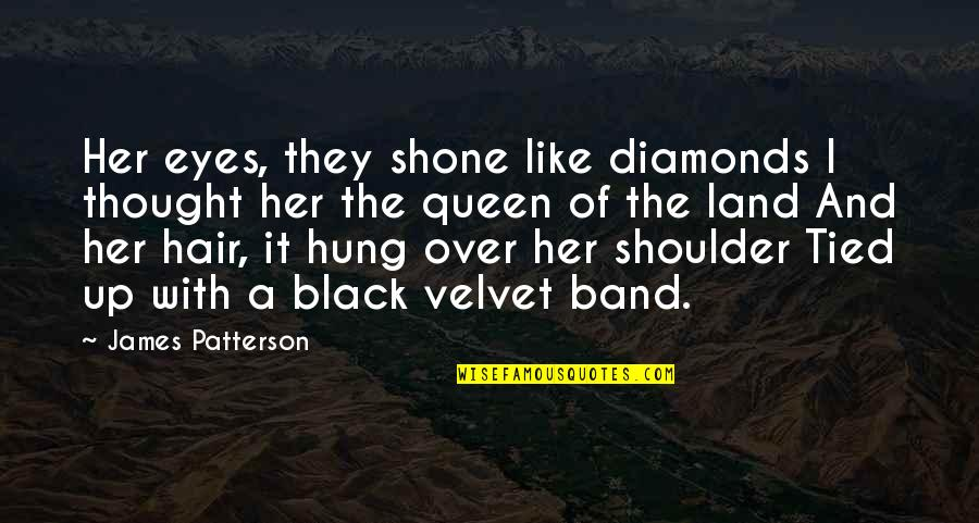 Tied Hair Quotes By James Patterson: Her eyes, they shone like diamonds I thought