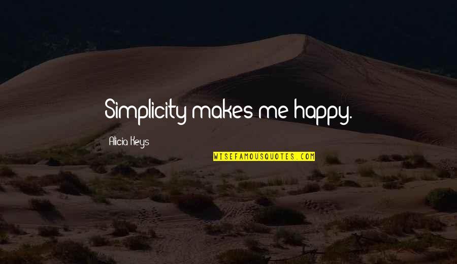 Tierra De Reyes Quotes By Alicia Keys: Simplicity makes me happy.
