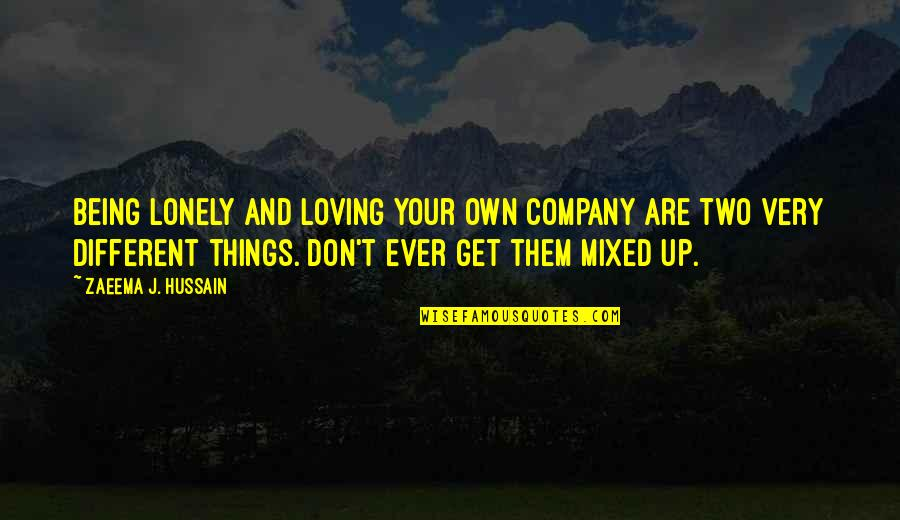 Tierra De Reyes Quotes By Zaeema J. Hussain: Being lonely and loving your own company are