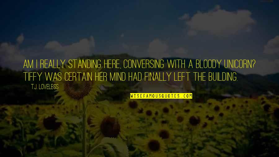 Tiffy Quotes By T.J. Loveless: Am I really standing here, conversing with a