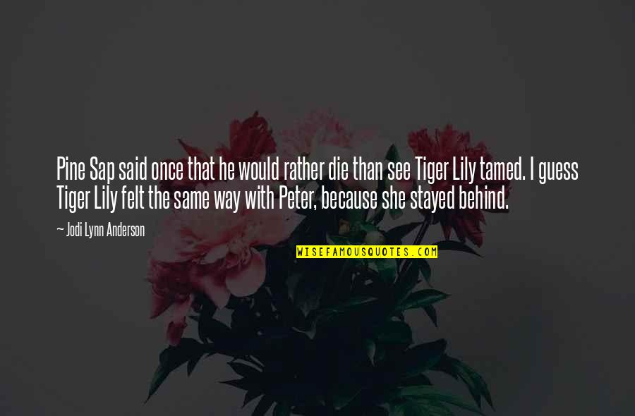 Tiger Love Quotes By Jodi Lynn Anderson: Pine Sap said once that he would rather