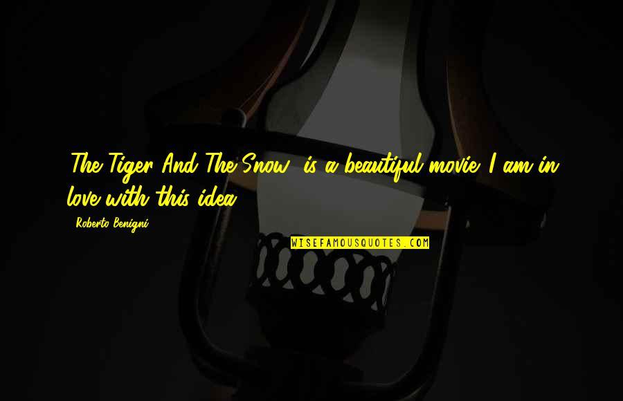 Tiger Love Quotes By Roberto Benigni: 'The Tiger And The Snow' is a beautiful