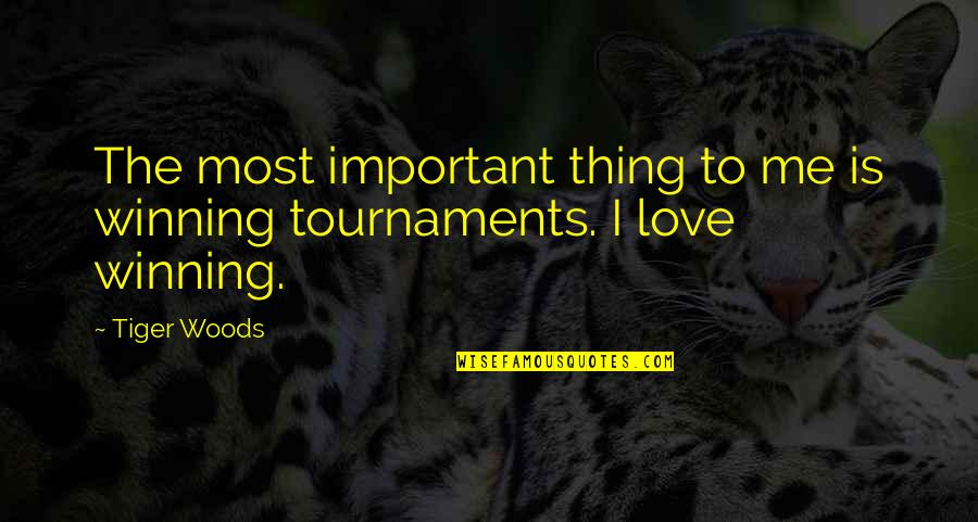 Tiger Love Quotes By Tiger Woods: The most important thing to me is winning