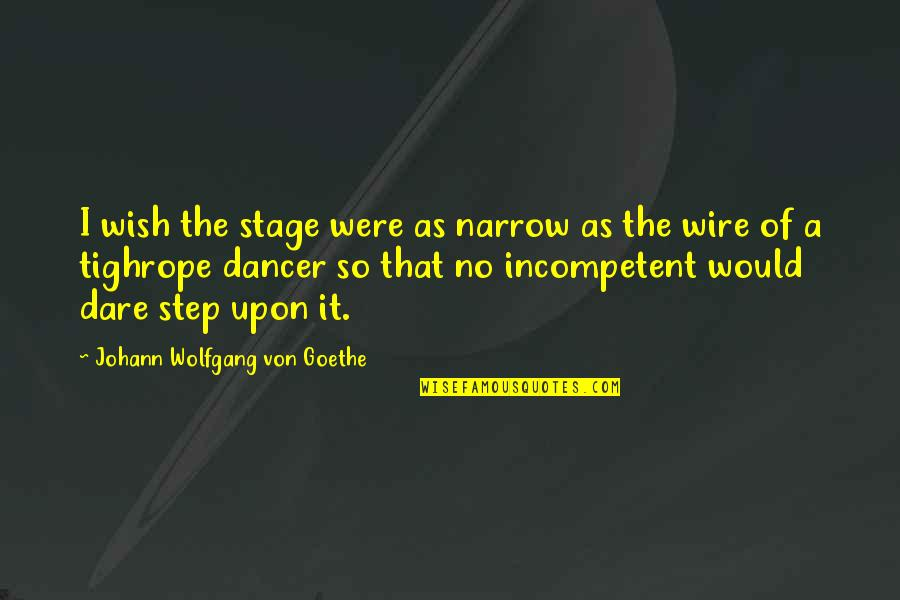 Tighrope Quotes By Johann Wolfgang Von Goethe: I wish the stage were as narrow as