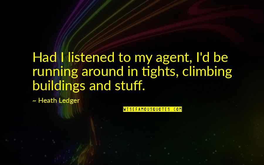 Tights Quotes By Heath Ledger: Had I listened to my agent, I'd be