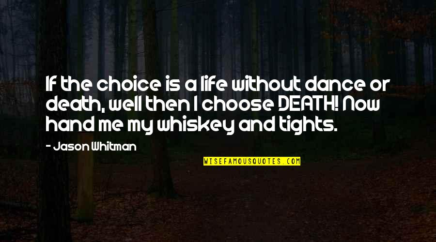 Tights Quotes By Jason Whitman: If the choice is a life without dance