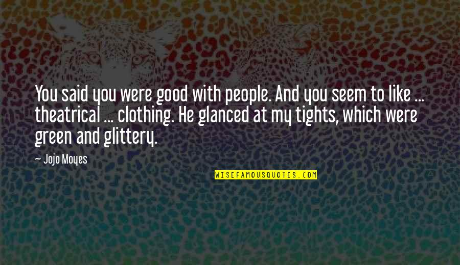 Tights Quotes By Jojo Moyes: You said you were good with people. And
