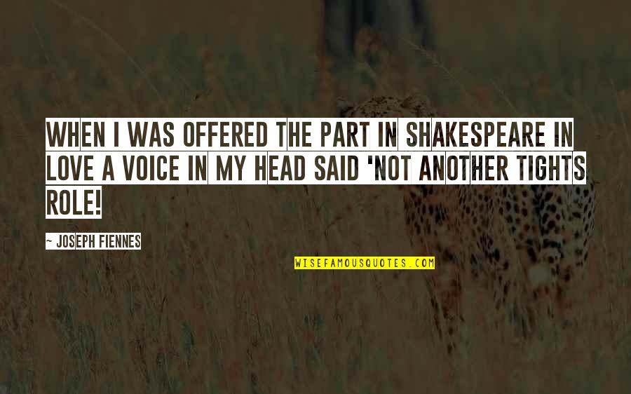 Tights Quotes By Joseph Fiennes: When I was offered the part in Shakespeare