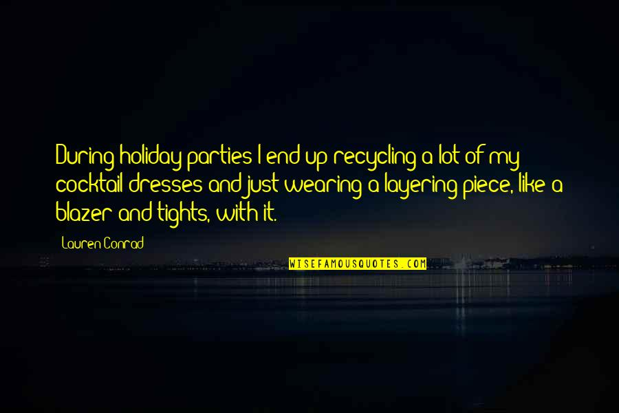 Tights Quotes By Lauren Conrad: During holiday parties I end up recycling a