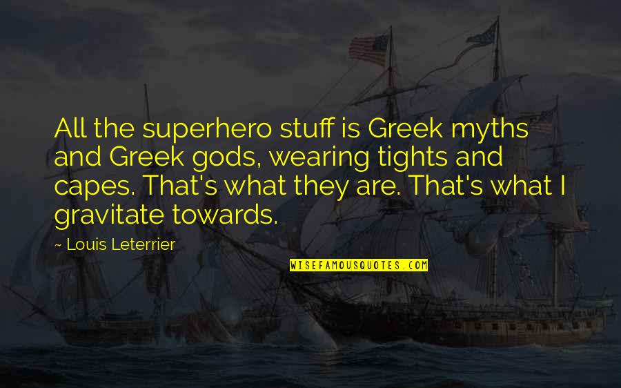 Tights Quotes By Louis Leterrier: All the superhero stuff is Greek myths and