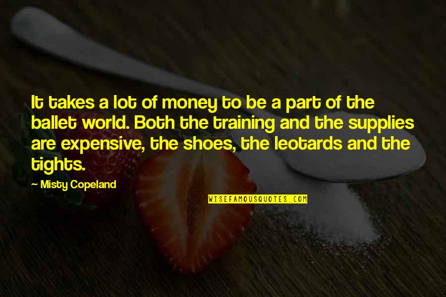 Tights Quotes By Misty Copeland: It takes a lot of money to be