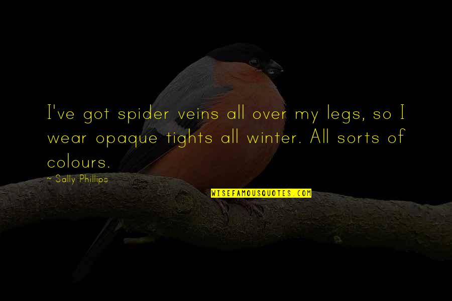 Tights Quotes By Sally Phillips: I've got spider veins all over my legs,