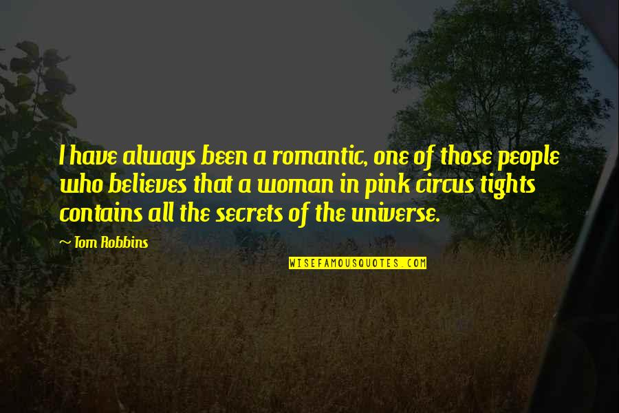 Tights Quotes By Tom Robbins: I have always been a romantic, one of