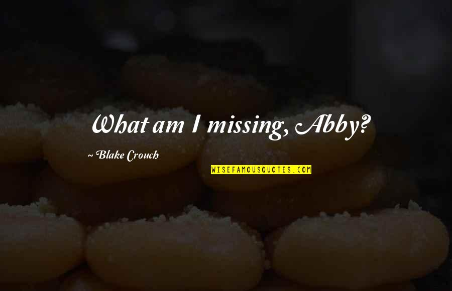 Tikhon Of Zadonsk Quotes By Blake Crouch: What am I missing, Abby?