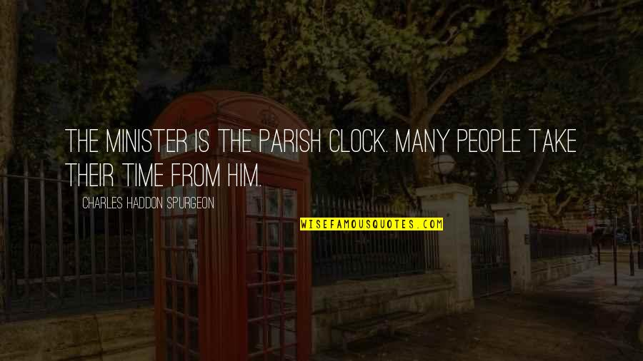 Tikhon Of Zadonsk Quotes By Charles Haddon Spurgeon: The minister is the parish clock. Many people