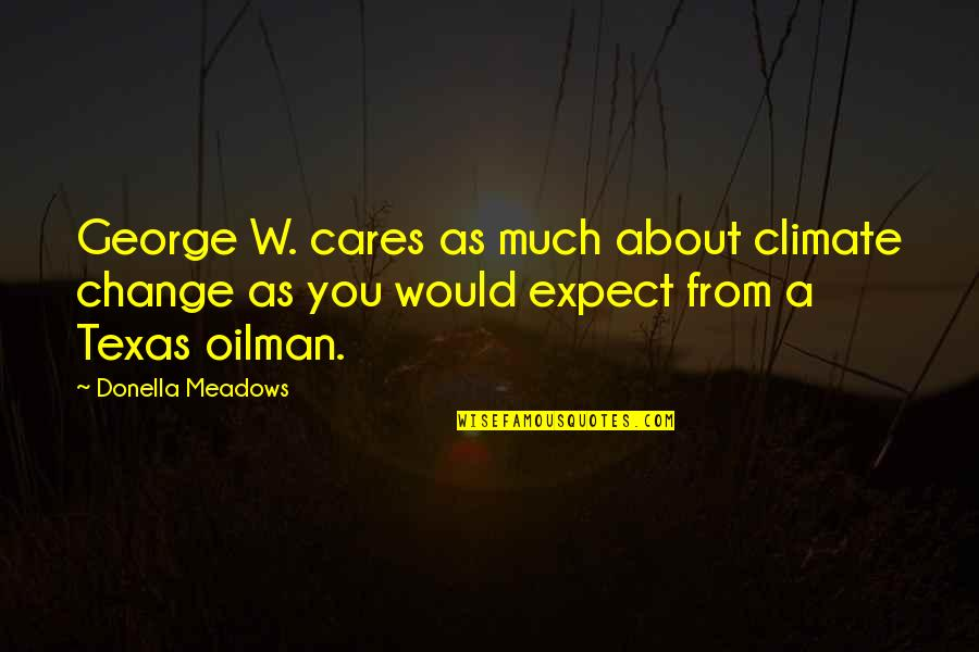 Tikhon Of Zadonsk Quotes By Donella Meadows: George W. cares as much about climate change