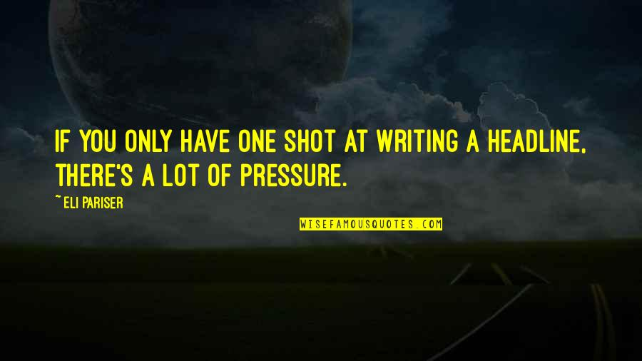 Tikhon Of Zadonsk Quotes By Eli Pariser: If you only have one shot at writing