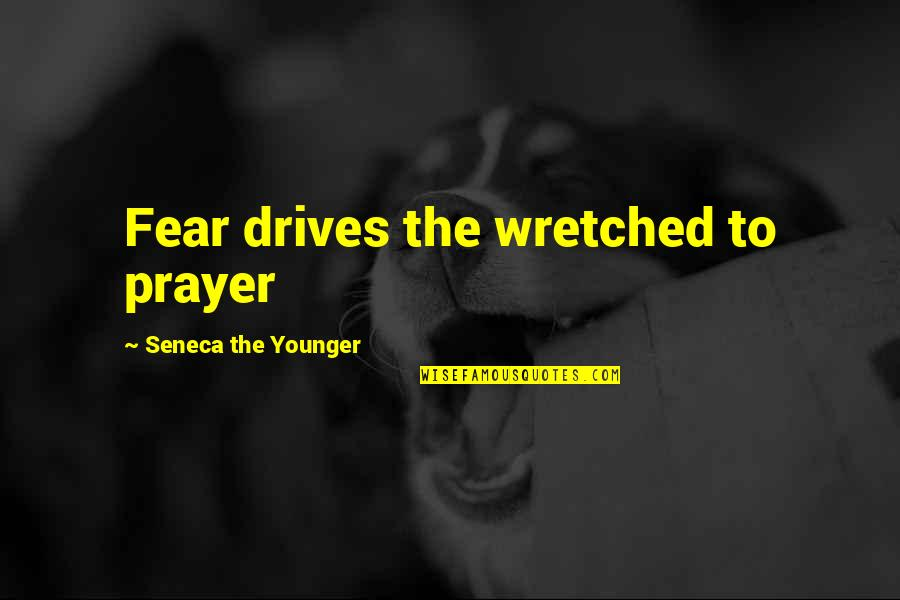 Tikhon Of Zadonsk Quotes By Seneca The Younger: Fear drives the wretched to prayer
