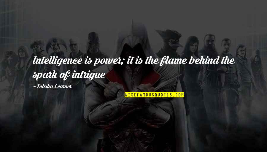 Tikhon Of Zadonsk Quotes By Tobsha Learner: Intelligence is power; it is the flame behind