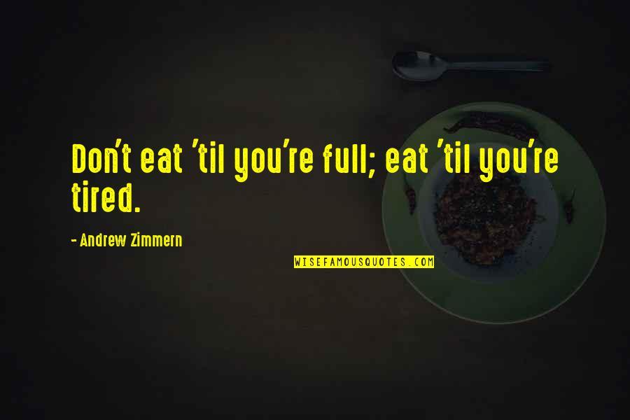 Til Quotes By Andrew Zimmern: Don't eat 'til you're full; eat 'til you're