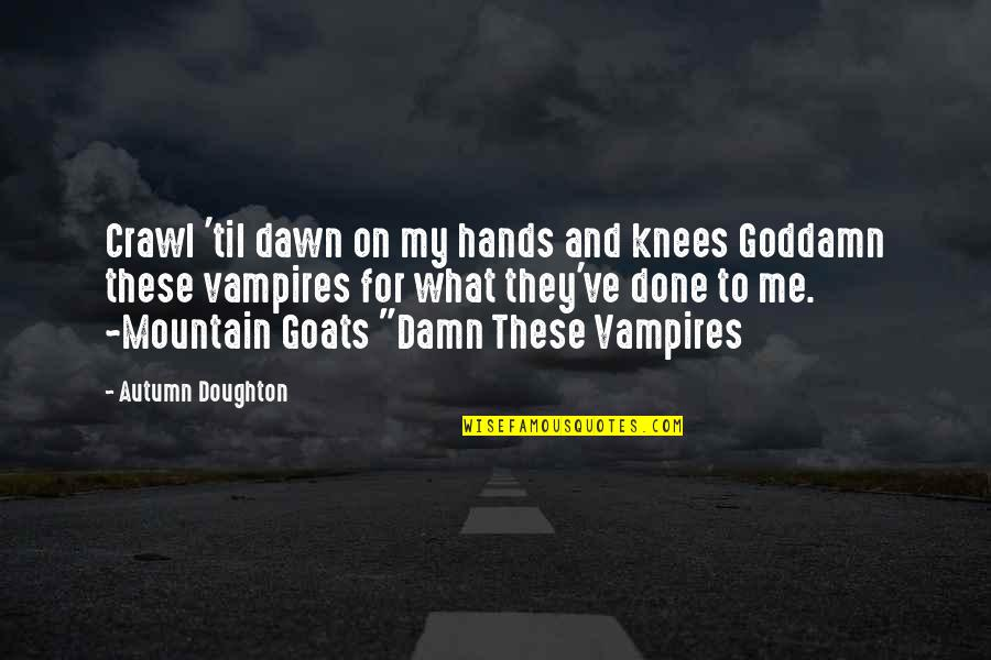 Til Quotes By Autumn Doughton: Crawl 'til dawn on my hands and knees