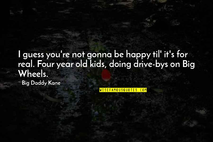 Til Quotes By Big Daddy Kane: I guess you're not gonna be happy til'