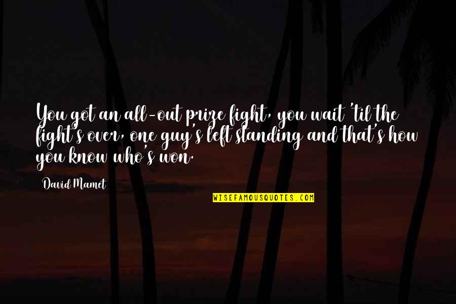 Til Quotes By David Mamet: You got an all-out prize fight, you wait