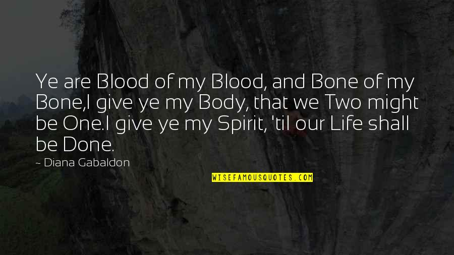 Til Quotes By Diana Gabaldon: Ye are Blood of my Blood, and Bone
