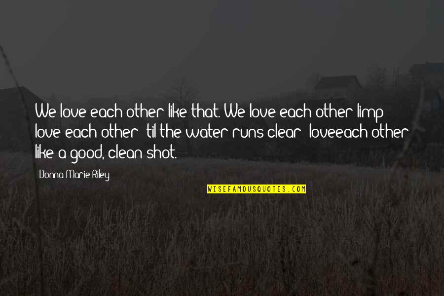 Til Quotes By Donna-Marie Riley: We love each other like that. We love
