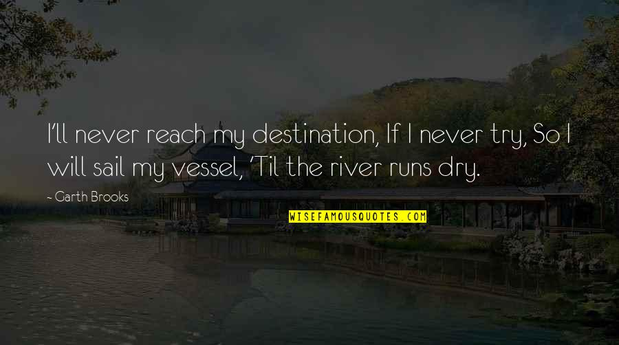 Til Quotes By Garth Brooks: I'll never reach my destination, If I never
