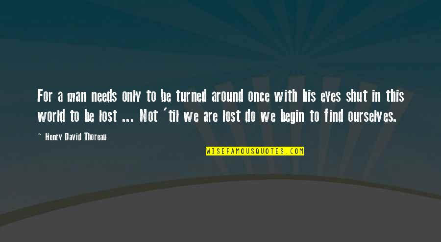 Til Quotes By Henry David Thoreau: For a man needs only to be turned