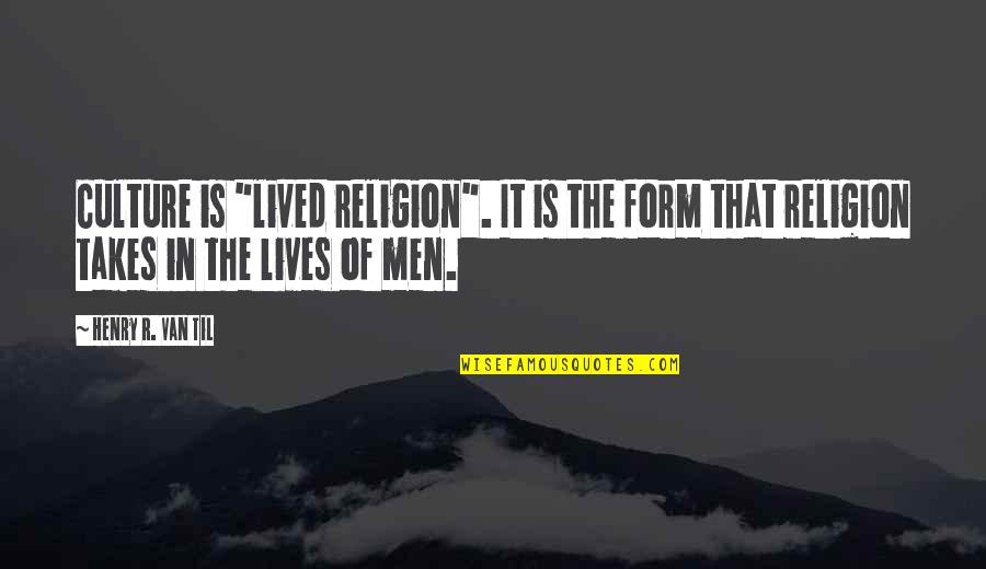 "Til Quotes By Henry R. Van Til: Culture is ""lived religion"". It is the form"
