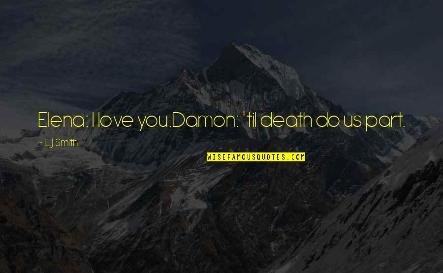 Til Quotes By L.J.Smith: Elena: I love you.Damon: 'til death do us