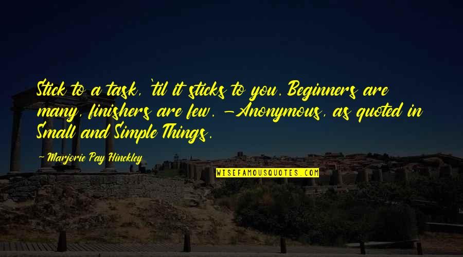 Til Quotes By Marjorie Pay Hinckley: Stick to a task, 'til it sticks to