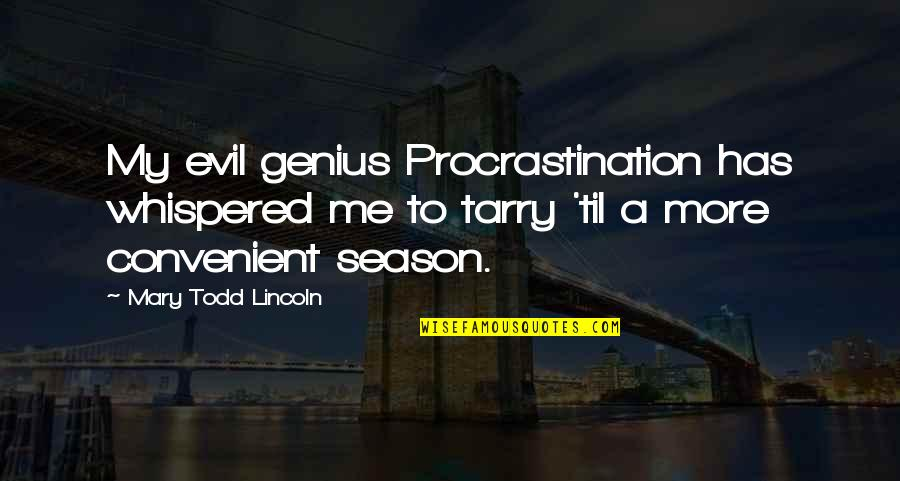 Til Quotes By Mary Todd Lincoln: My evil genius Procrastination has whispered me to
