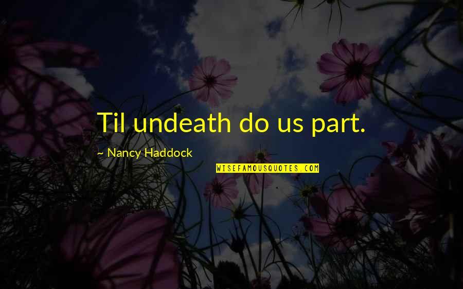 Til Quotes By Nancy Haddock: Til undeath do us part.