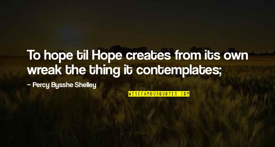Til Quotes By Percy Bysshe Shelley: To hope til Hope creates from its own
