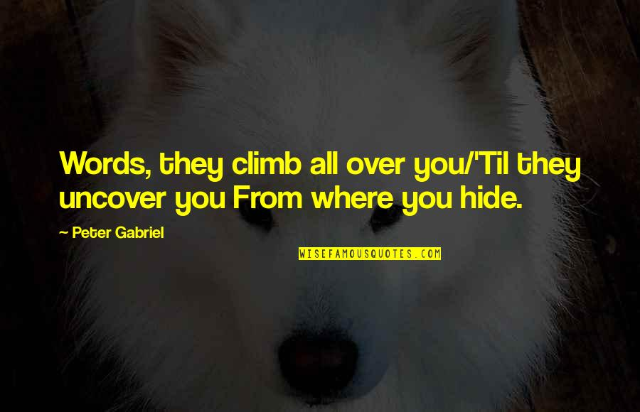 Til Quotes By Peter Gabriel: Words, they climb all over you/'Til they uncover