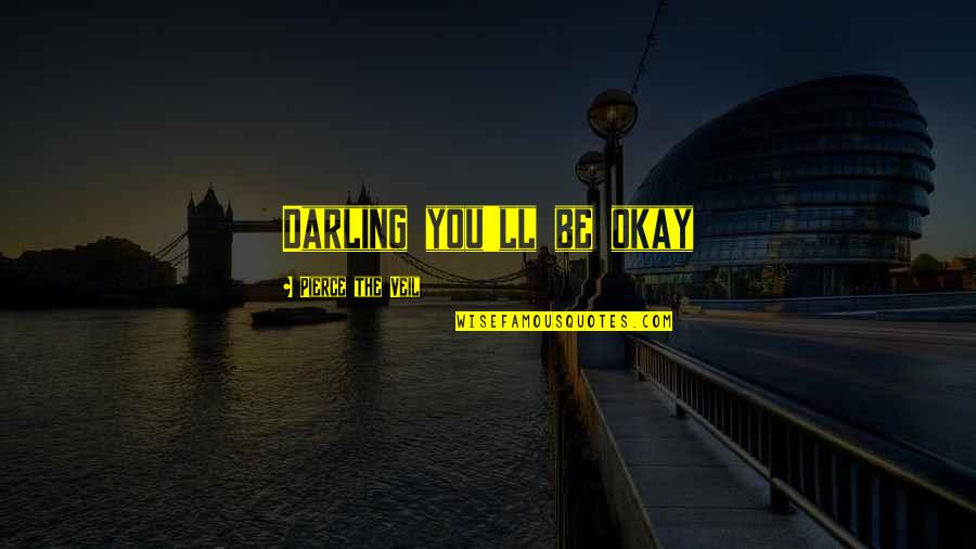 Til Quotes By Pierce The Veil: Darling you'll be okay
