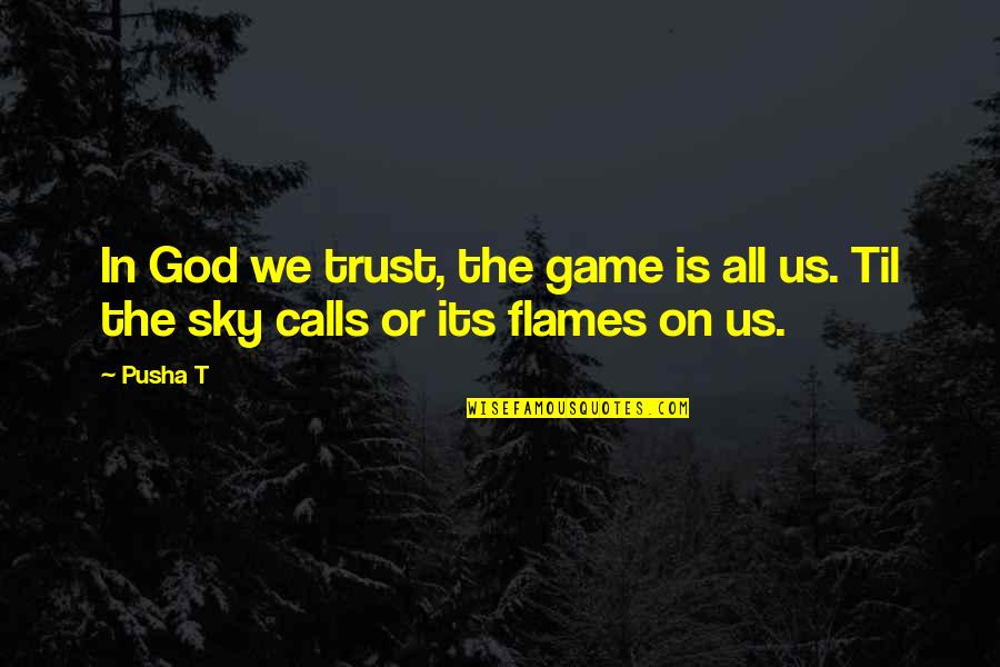 Til Quotes By Pusha T: In God we trust, the game is all