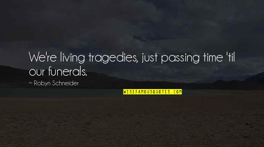Til Quotes By Robyn Schneider: We're living tragedies, just passing time 'til our