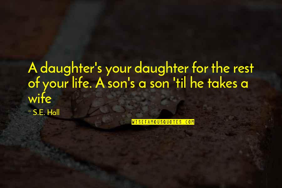 Til Quotes By S.E. Hall: A daughter's your daughter for the rest of