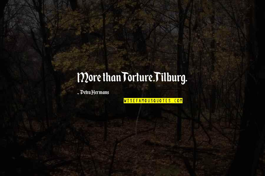 Tilburg Quotes By Petra Hermans: More than Torture.Tilburg.