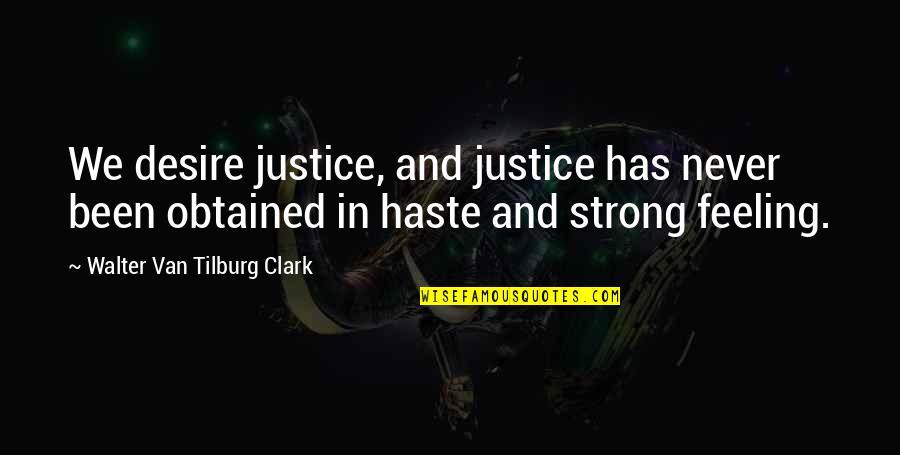 Tilburg Quotes By Walter Van Tilburg Clark: We desire justice, and justice has never been