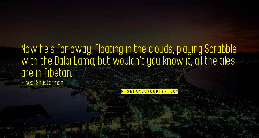 Tiles Quotes By Neal Shusterman: Now he's far away, floating in the clouds,