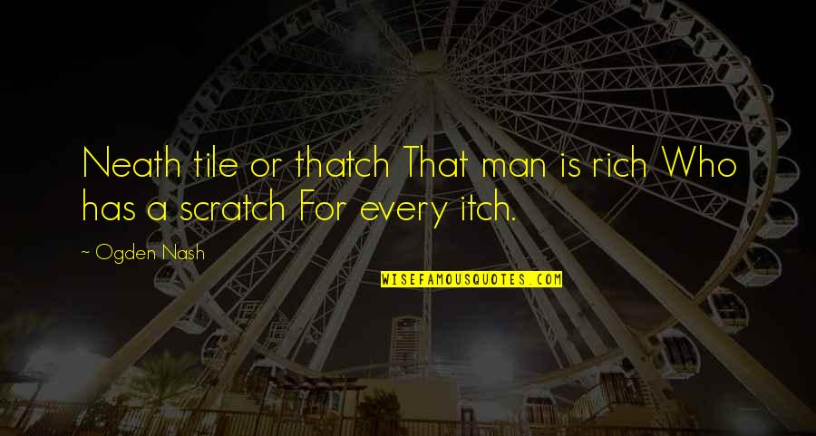 Tiles Quotes By Ogden Nash: Neath tile or thatch That man is rich