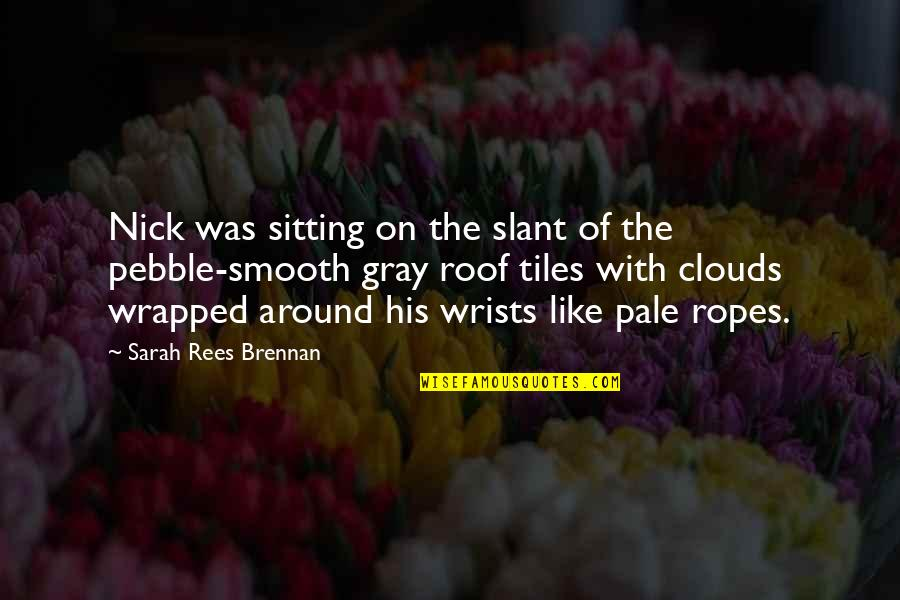 Tiles Quotes By Sarah Rees Brennan: Nick was sitting on the slant of the