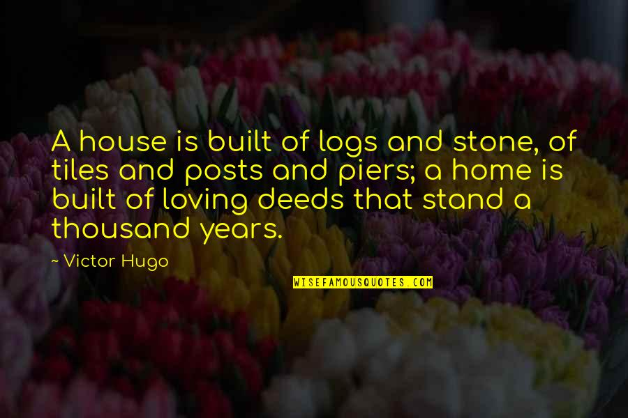 Tiles Quotes By Victor Hugo: A house is built of logs and stone,