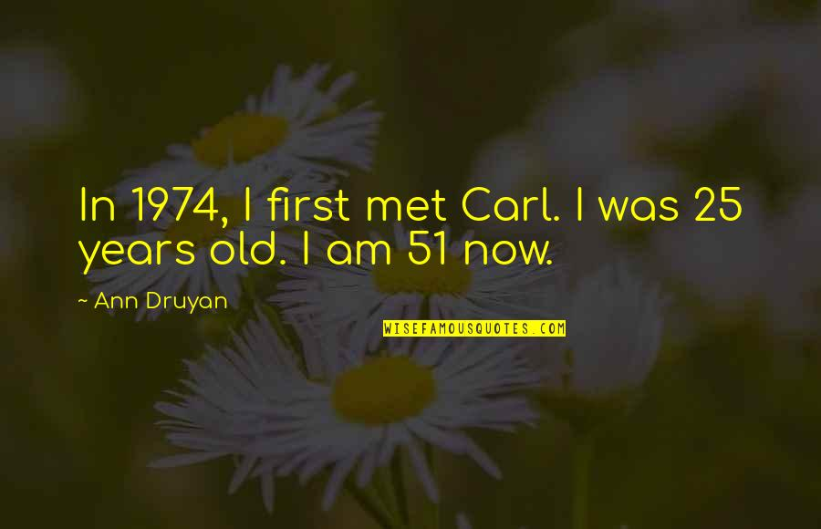 Till I Met You Quotes By Ann Druyan: In 1974, I first met Carl. I was